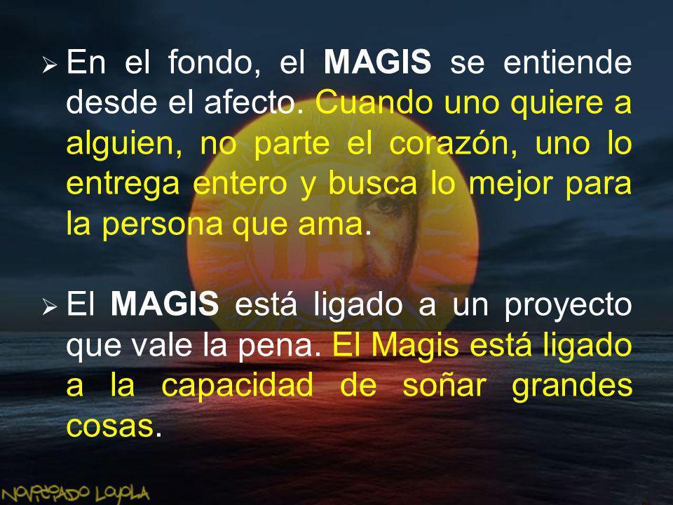 En el fondo, el MAGIS se entiende desde el afecto. Cuando uno quiere a alguien, no parte el corazón, uno lo entrega entero y busca lo mejor para la pe