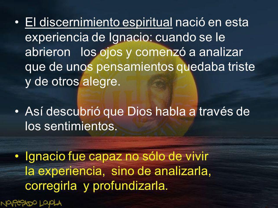 El discernimiento espiritual nació en esta experiencia de Ignacio: cuando se le abrieron los ojos y comenzó a analizar que de unos pensamientos quedab