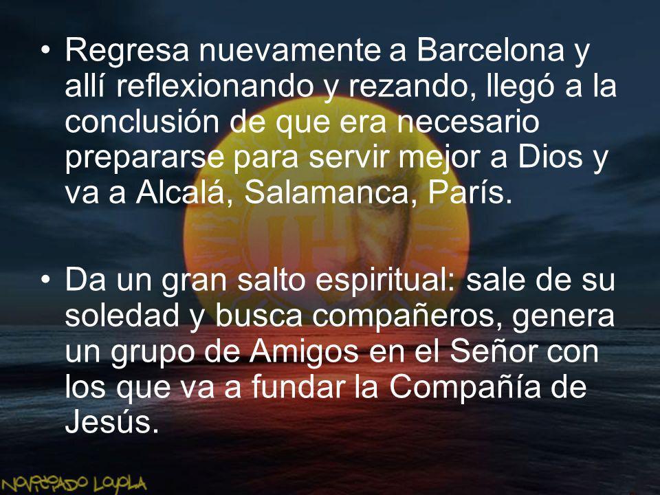 Regresa nuevamente a Barcelona y allí reflexionando y rezando, llegó a la conclusión de que era necesario prepararse para servir mejor a Dios y va a A
