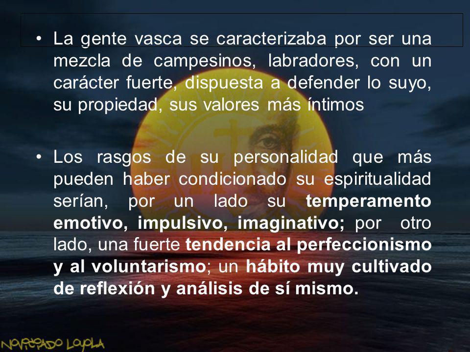 La gente vasca se caracterizaba por ser una mezcla de campesinos, labradores, con un carácter fuerte, dispuesta a defender lo suyo, su propiedad, sus