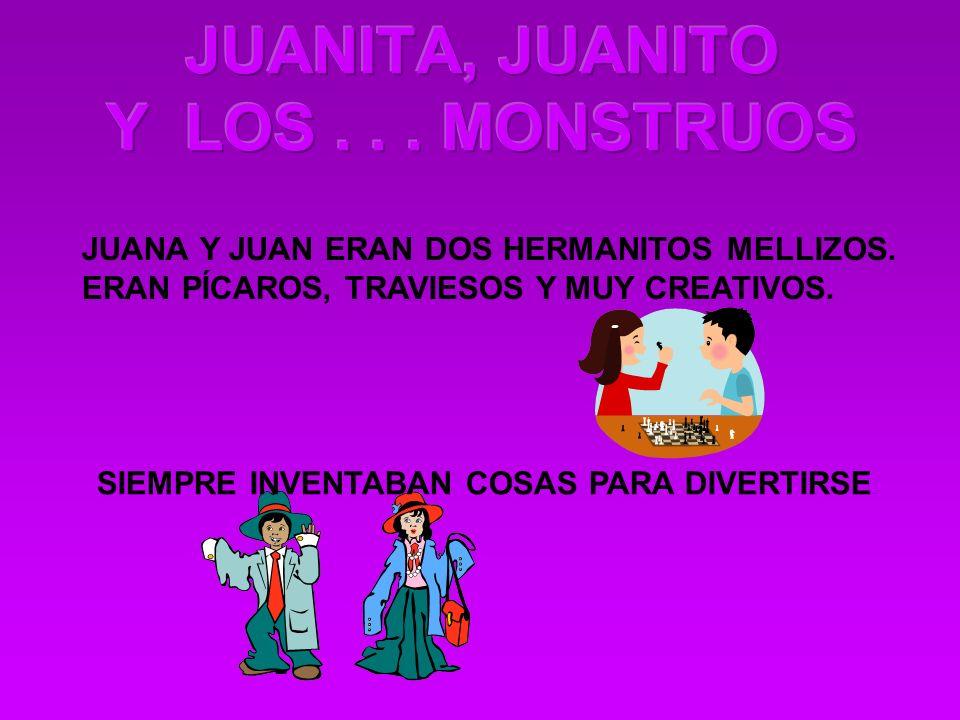 JUANA Y JUAN ERAN DOS HERMANITOS MELLIZOS. ERAN PÍCAROS, TRAVIESOS Y MUY CREATIVOS.