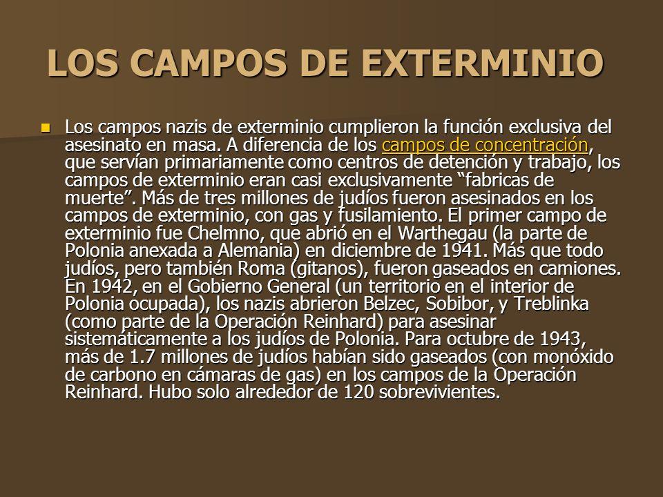 LOS CAMPOS DE EXTERMINIO LOS CAMPOS DE EXTERMINIO Los campos nazis de exterminio cumplieron la función exclusiva del asesinato en masa. A diferencia d