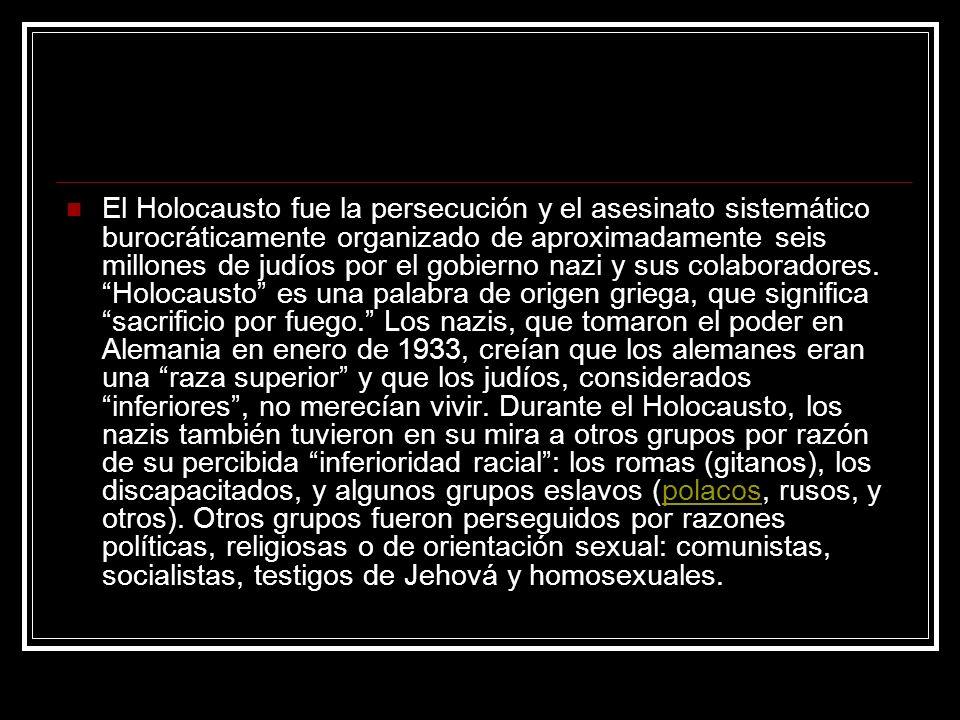 El Holocausto fue la persecución y el asesinato sistemático burocráticamente organizado de aproximadamente seis millones de judíos por el gobierno naz