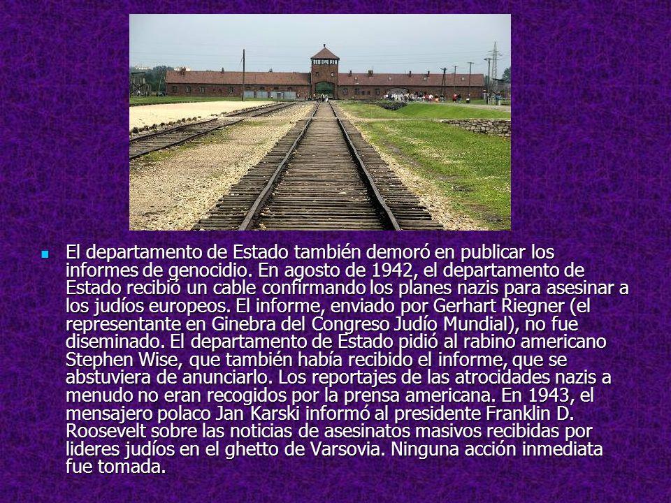 El departamento de Estado también demoró en publicar los informes de genocidio. En agosto de 1942, el departamento de Estado recibió un cable confirma