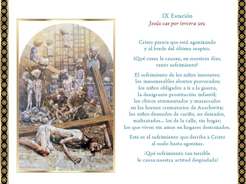 Cristo parece que está agonizando y al borde del último suspiro. ¿Qué cosas le causan, en nuestros días, tanto sufrimiento? El sufrimiento de los niño