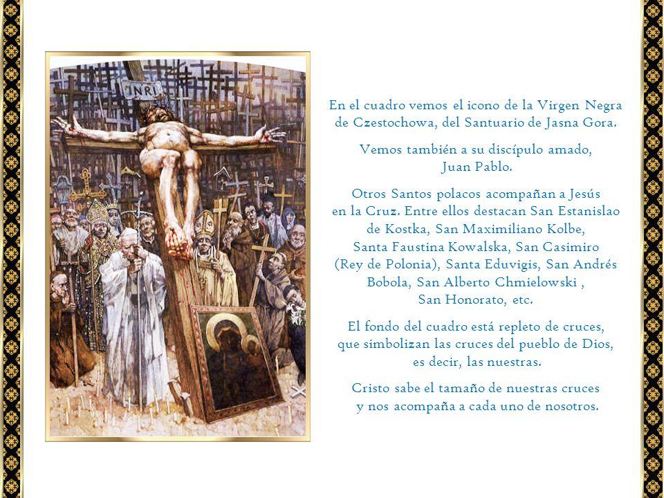 En el cuadro vemos el icono de la Virgen Negra de Czestochowa, del Santuario de Jasna Gora. Vemos también a su discípulo amado, Juan Pablo. Otros Sant