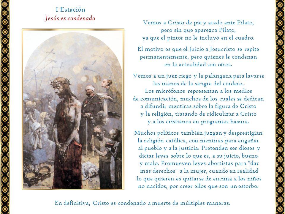 I Estación Jesús es condenado Vemos a Cristo de pie y atado ante Pilato, pero sin que aparezca Pilato, ya que el pintor no le incluyó en el cuadro. El