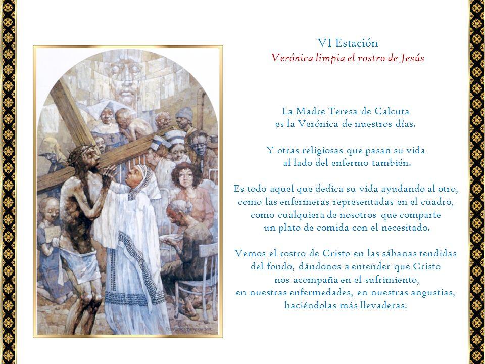 La Madre Teresa de Calcuta es la Verónica de nuestros días. Y otras religiosas que pasan su vida al lado del enfermo también. Es todo aquel que dedica
