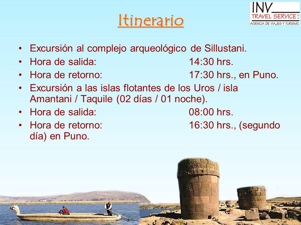 Itinerario Excursión al complejo arqueológico de Sillustani. Hora de salida: 14:30 hrs. Hora de retorno: 17:30 hrs., en Puno. Excursión a las islas fl