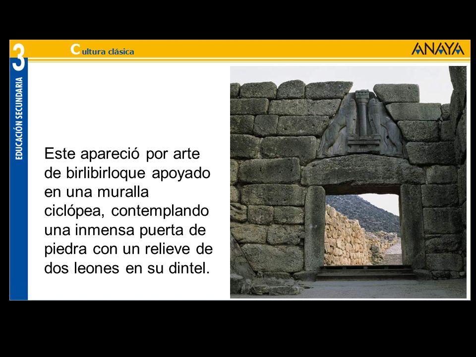 Este apareció por arte de birlibirloque apoyado en una muralla ciclópea, contemplando una inmensa puerta de piedra con un relieve de dos leones en su dintel.