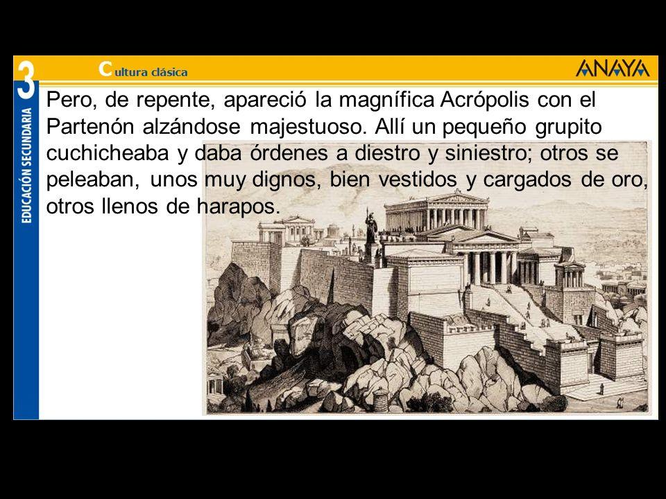 Pero, de repente, apareció la magnífica Acrópolis con el Partenón alzándose majestuoso.