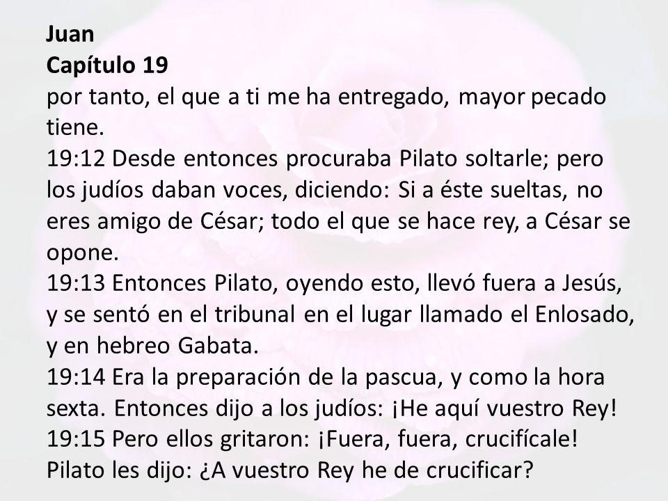 Juan Capítulo 19 por tanto, el que a ti me ha entregado, mayor pecado tiene.