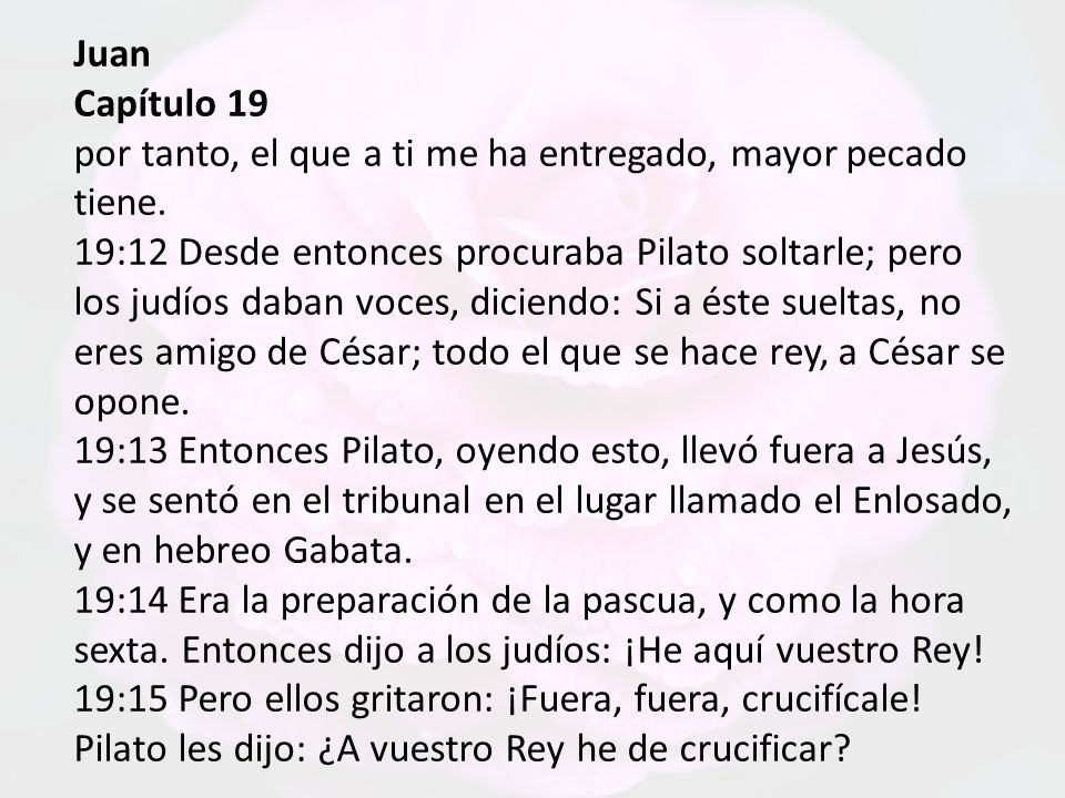Juan Capítulo 19 ¡Crucifícale.¡Crucifícale.