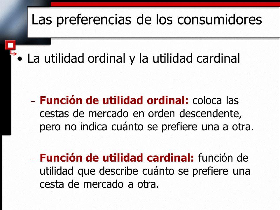 La utilidad ordinal y la utilidad cardinal – Función de utilidad ordinal: coloca las cestas de mercado en orden descendente, pero no indica cuánto se
