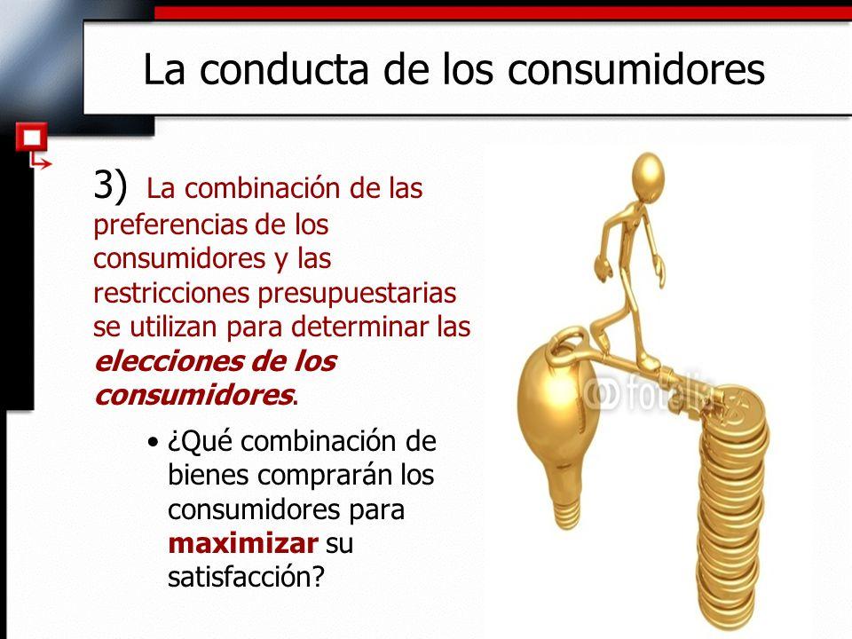 3) La combinación de las preferencias de los consumidores y las restricciones presupuestarias se utilizan para determinar las elecciones de los consum