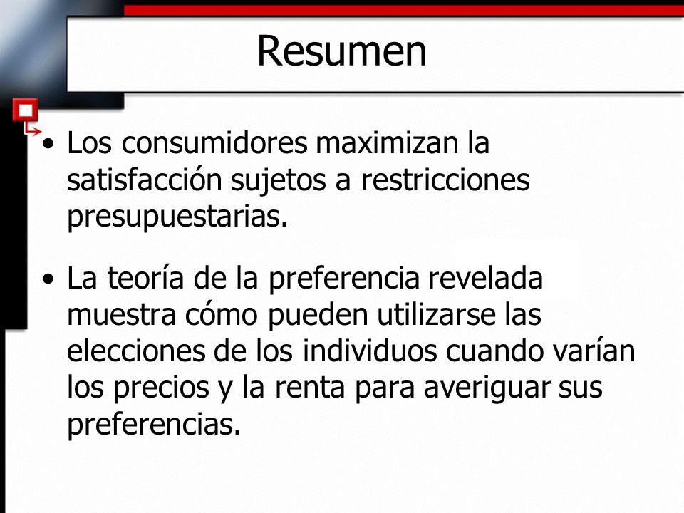 Los consumidores maximizan la satisfacción sujetos a restricciones presupuestarias. La teoría de la preferencia revelada muestra cómo pueden utilizars