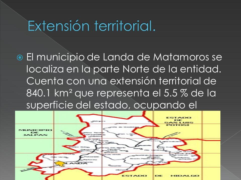 El municipio de Landa de Matamoros se localiza en la parte Norte de la entidad. Cuenta con una extensión territorial de 840.1 km² que representa el 5.