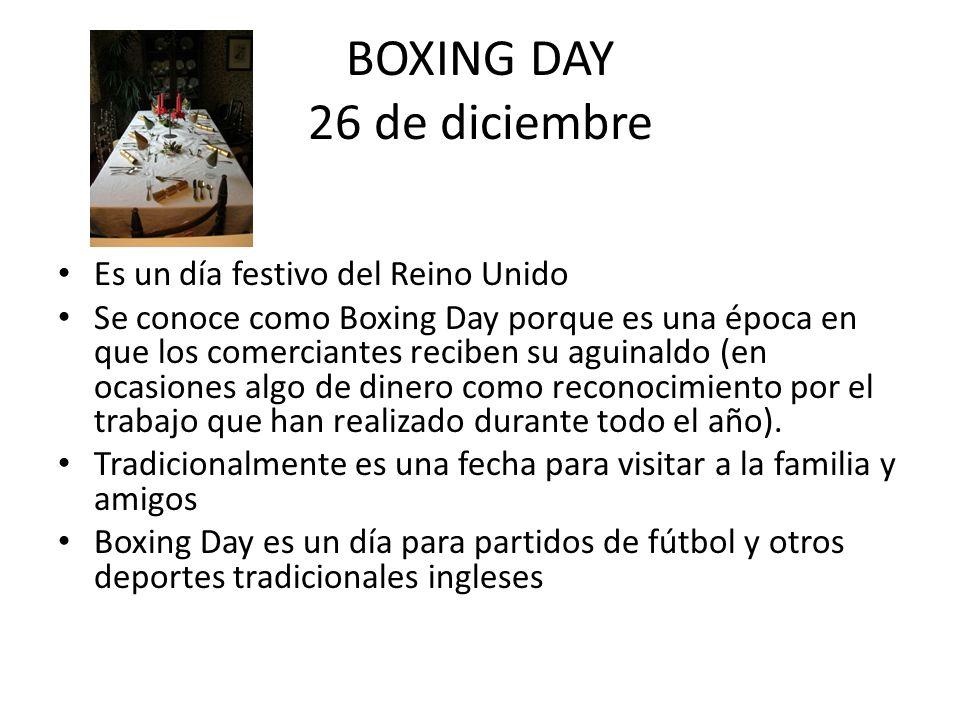 BOXING DAY 26 de diciembre Es un día festivo del Reino Unido Se conoce como Boxing Day porque es una época en que los comerciantes reciben su aguinald