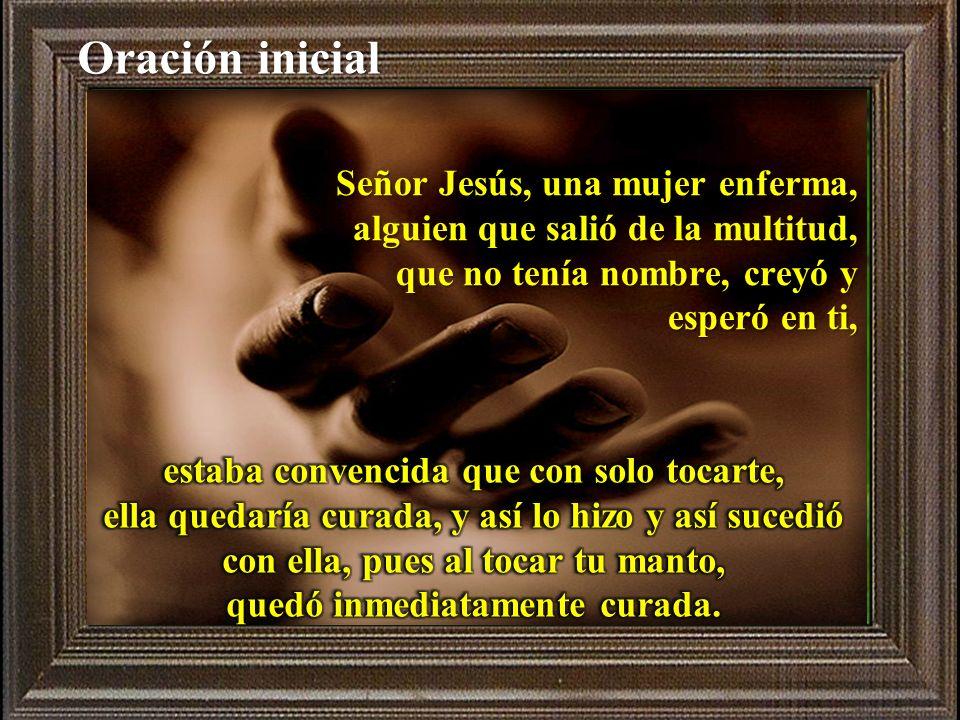 Señor Jesús, una mujer enferma, alguien que salió de la multitud, que no tenía nombre, creyó y esperó en ti, Oración inicial