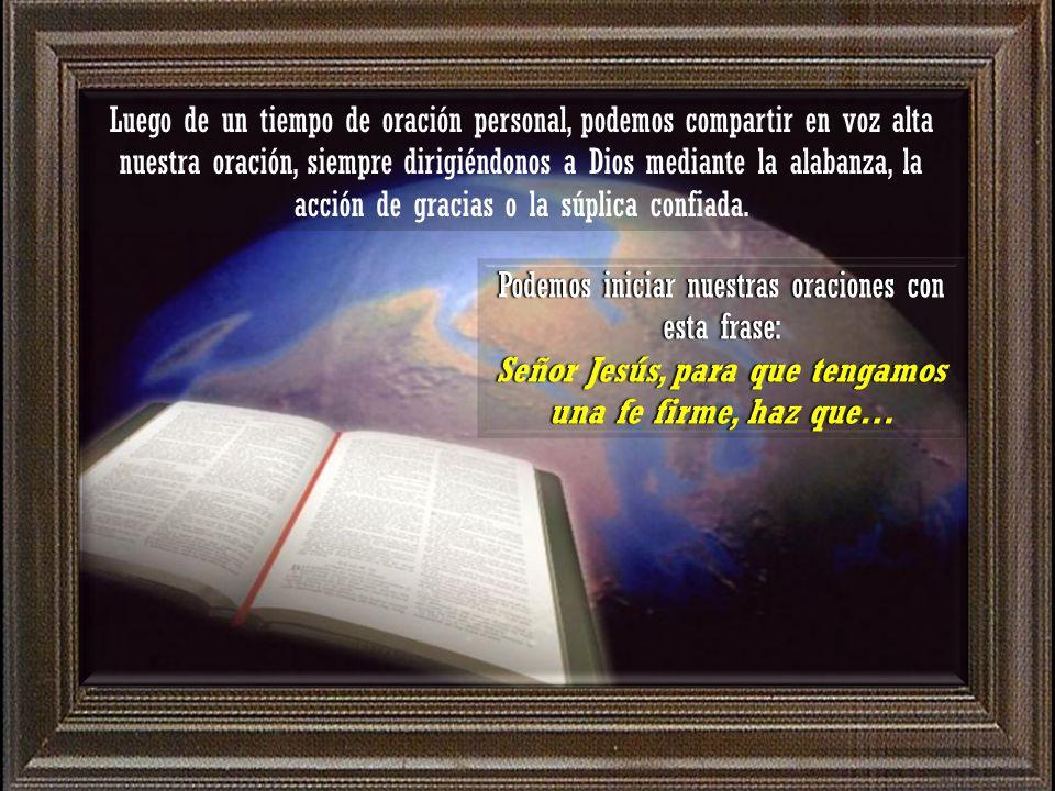 III. ORATIO ¿Qué le digo al Señor motivado por su Palabra? Con toda confianza, abrámosle el corazón al Señor y pidámosle que nos ayude a que nuestra f