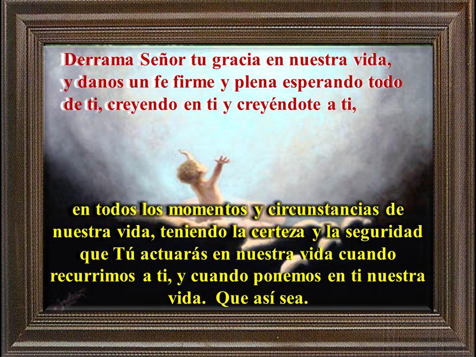 Señor, te pedimos que nos ayudes, a que nuestra fe crezca y madure cada vez más, para que como la mujer del Evangelio, te busquemos y esperemos todo d