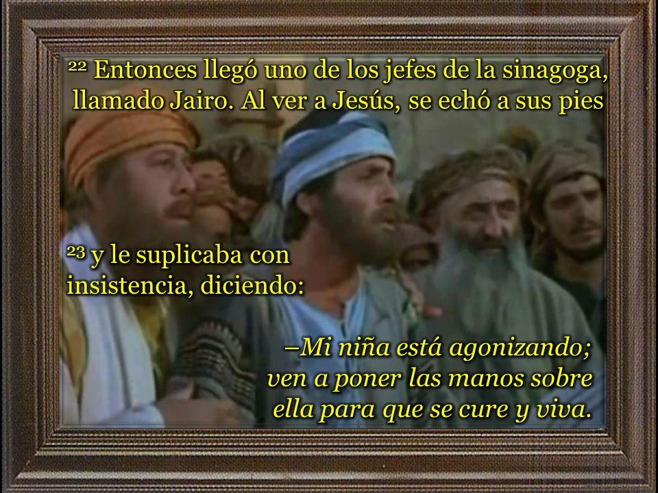 Pero Jesús, que oyó la noticia, dijo al jefe de la sinagoga: –No temas; basta con que tengas fe.