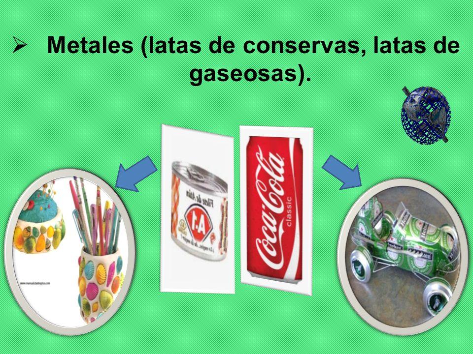 Metales (latas de conservas, latas de gaseosas).