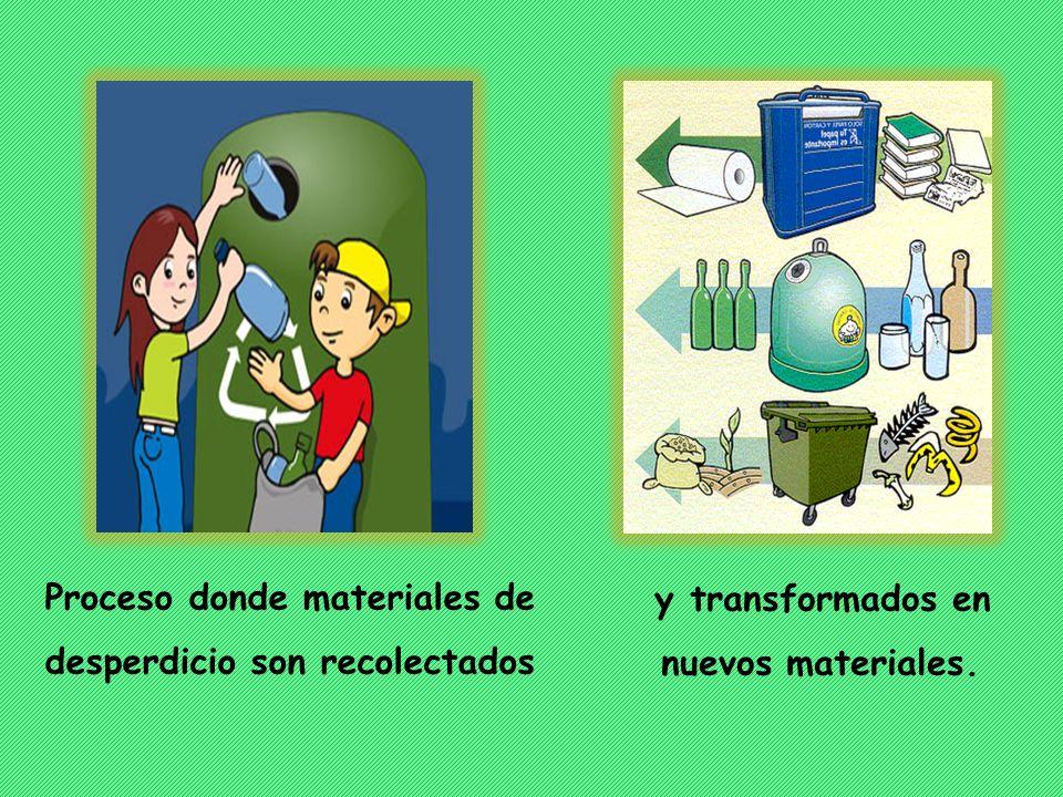 Proceso donde materiales de desperdicio son recolectados y transformados en nuevos materiales.