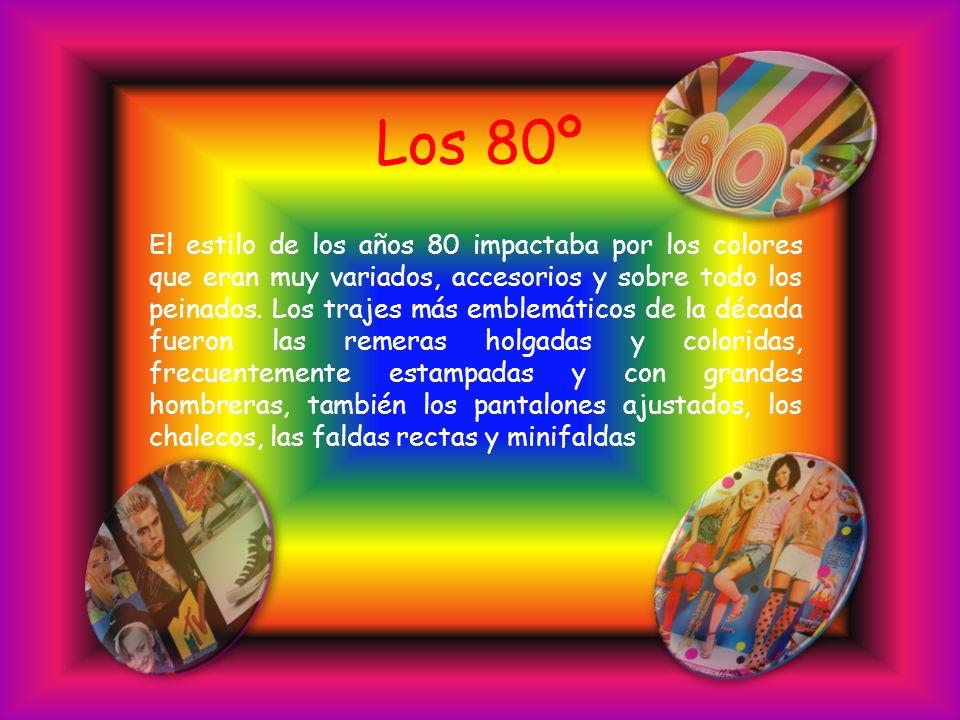 Los 80º El estilo de los años 80 impactaba por los colores que eran muy variados, accesorios y sobre todo los peinados.