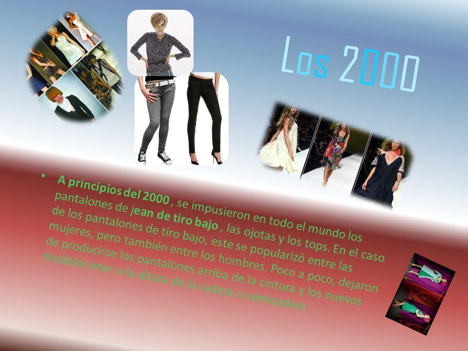 Los 2000Los 2000 A principios del 2000, se impusieron en todo el mundo los pantalones de jean de tiro bajo, las ojotas y los tops.
