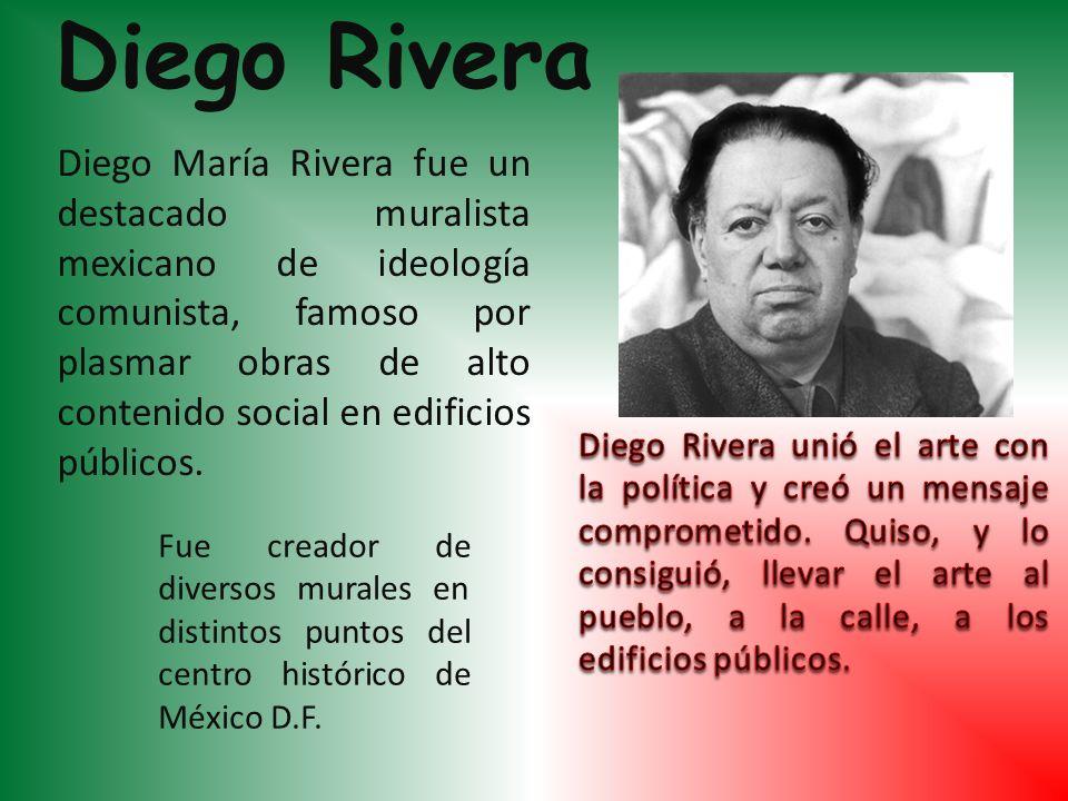 Diego Rivera Diego María Rivera fue un destacado muralista mexicano de ideología comunista, famoso por plasmar obras de alto contenido social en edifi