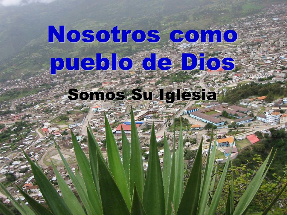 Nosotros como pueblo de Dios Somos Su Iglesia