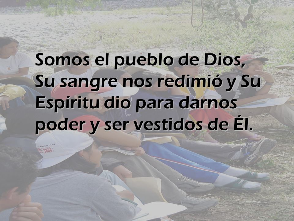 Somos el pueblo de Dios, Su sangre nos redimió y Su Espíritu dio para darnos poder y ser vestidos de Él.