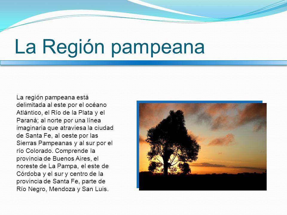 La Región pampeana La región pampeana está delimitada al este por el océano Atlántico, el Río de la Plata y el Paraná; al norte por una línea imaginar