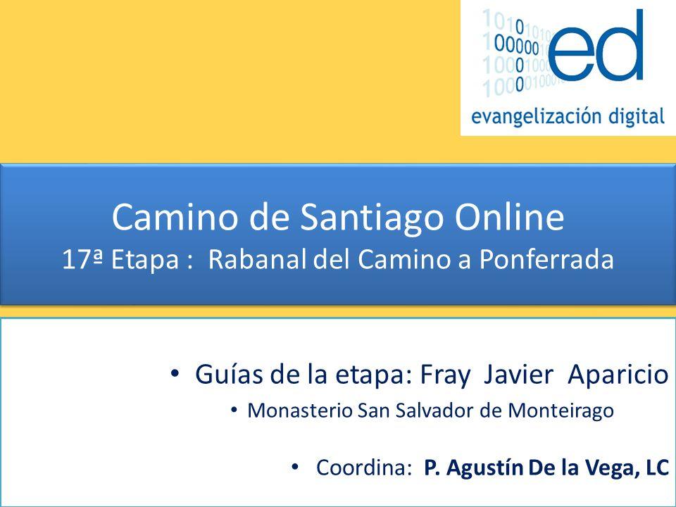Camino de Santiago Online 17ª Etapa : Rabanal del Camino a Ponferrada Guías de la etapa: Fray Javier Aparicio Monasterio San Salvador de Monteirago Co