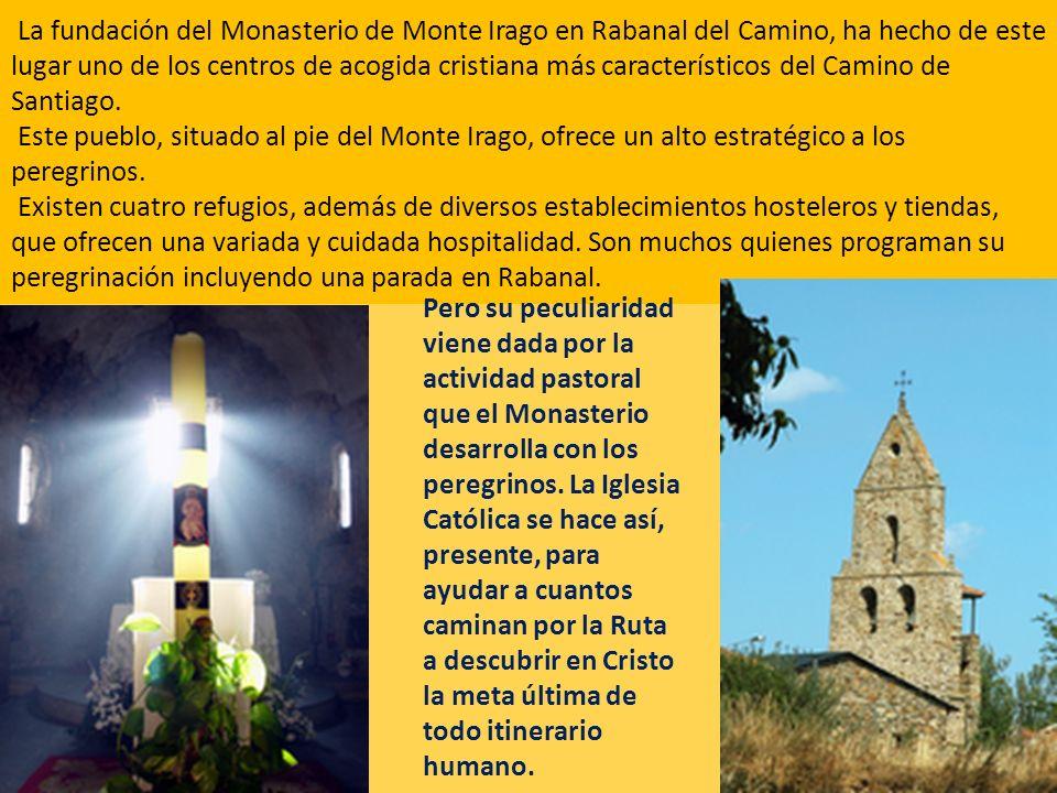 La fundación del Monasterio de Monte Irago en Rabanal del Camino, ha hecho de este lugar uno de los centros de acogida cristiana más característicos d