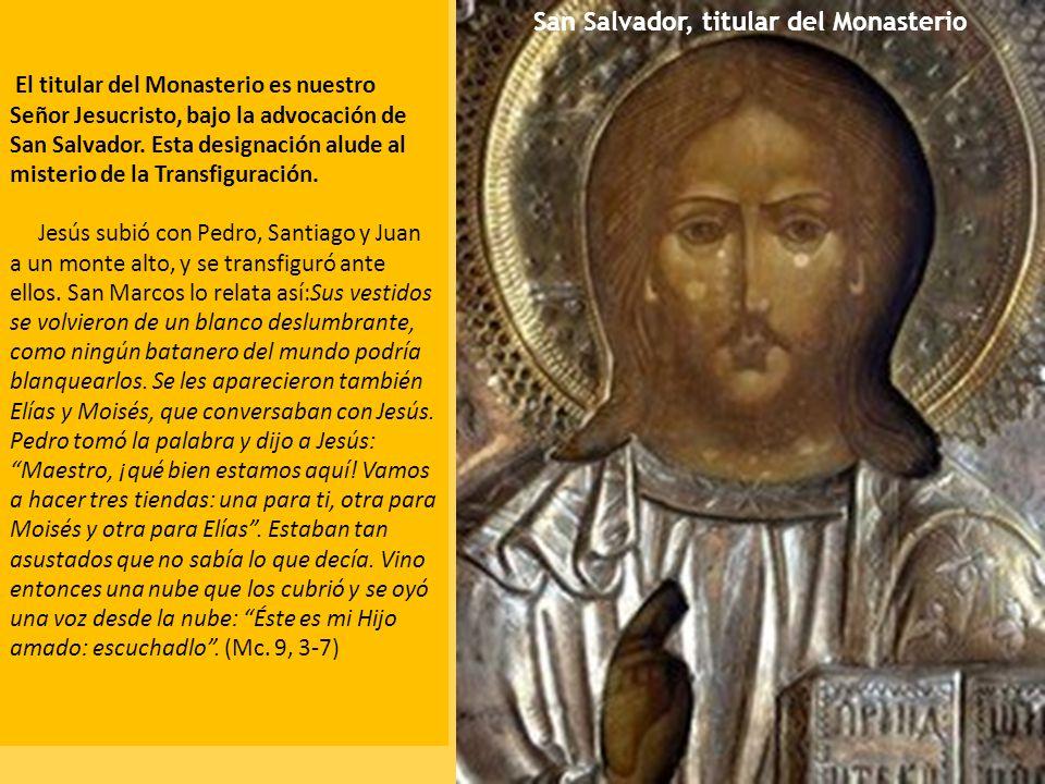 El titular del Monasterio es nuestro Señor Jesucristo, bajo la advocación de San Salvador. Esta designación alude al misterio de la Transfiguración. J