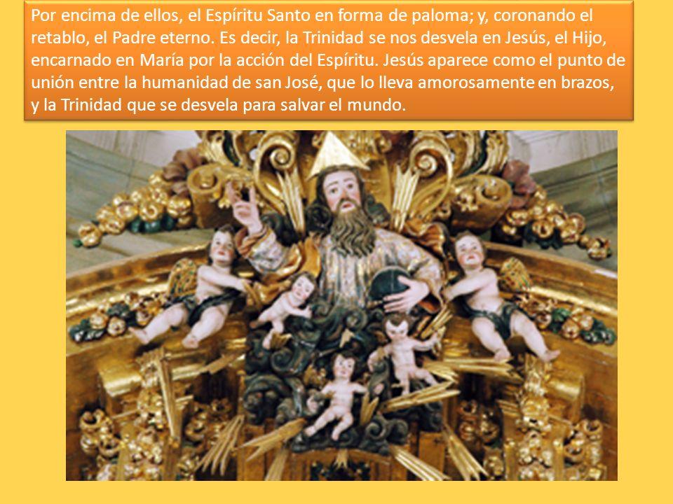 Por encima de ellos, el Espíritu Santo en forma de paloma; y, coronando el retablo, el Padre eterno. Es decir, la Trinidad se nos desvela en Jesús, el