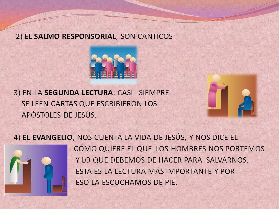 2) EL SALMO RESPONSORIAL, SON CANTICOS 3) EN LA SEGUNDA LECTURA, CASI SIEMPRE SE LEEN CARTAS QUE ESCRIBIERON LOS APÓSTOLES DE JESÚS. 4) EL EVANGELIO,