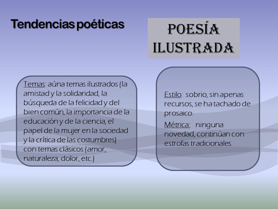 Tendencias poéticas POESÍA ILUSTRADA Temas: aúna temas ilustrados (la amistad y la solidaridad, la búsqueda de la felicidad y del bien común, la impor