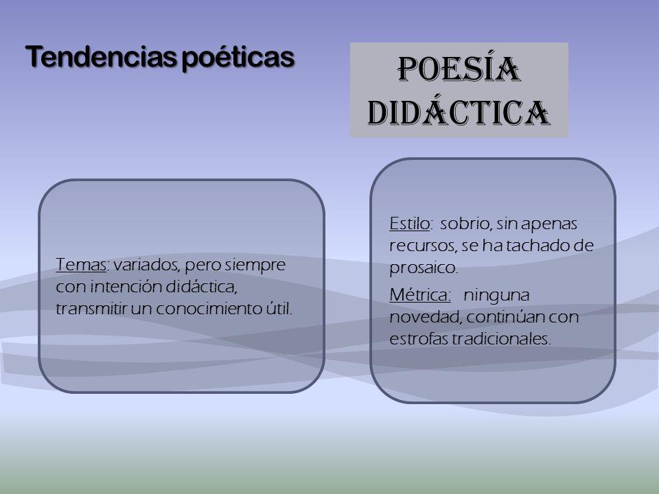 Tendencias poéticas POESÍA didáctica Temas: variados, pero siempre con intención didáctica, transmitir un conocimiento útil. Estilo: sobrio, sin apena