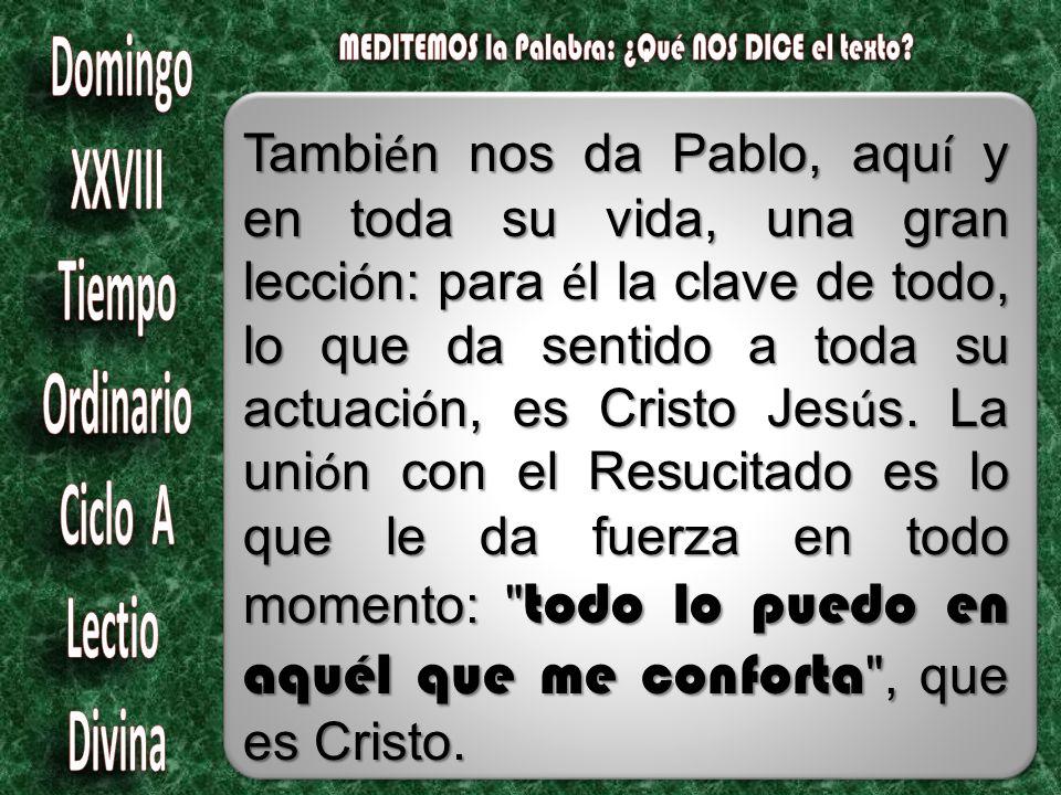 Tambi é n nos da Pablo, aqu í y en toda su vida, una gran lecci ó n: para é l la clave de todo, lo que da sentido a toda su actuaci ó n, es Cristo Jes ú s.