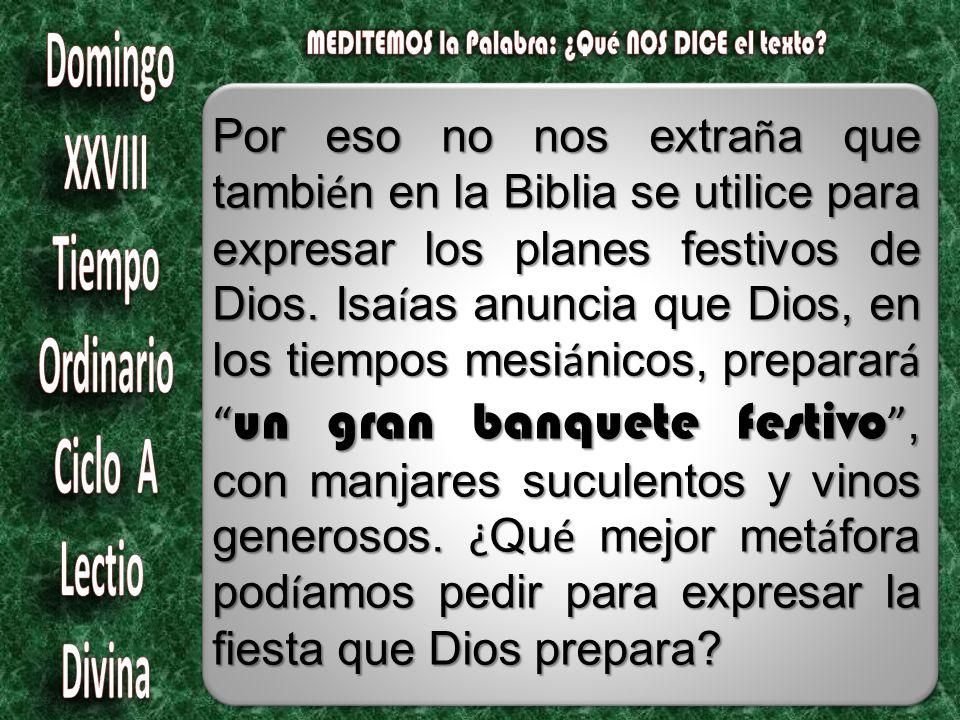 Por eso no nos extra ñ a que tambi é n en la Biblia se utilice para expresar los planes festivos de Dios.