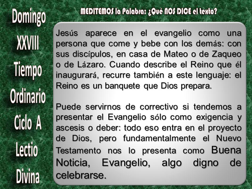 Jes ú s aparece en el evangelio como una persona que come y bebe con los dem á s: con sus disc í pulos, en casa de Mateo o de Zaqueo o de L á zaro.