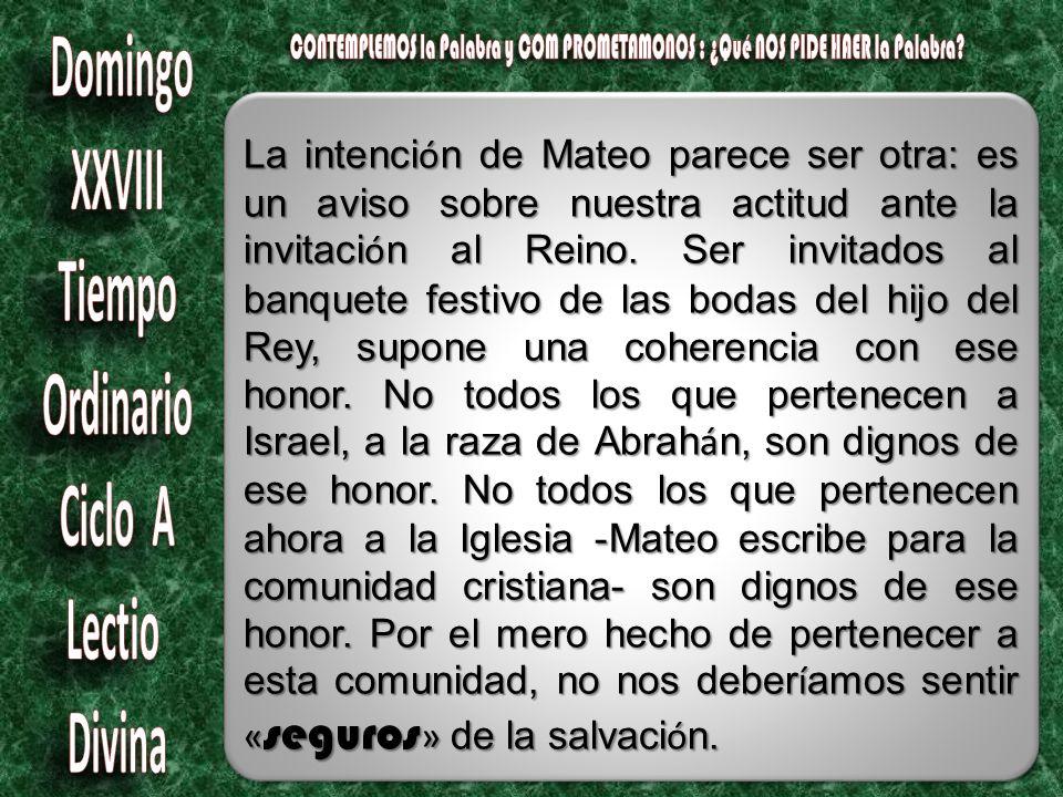 La intenci ó n de Mateo parece ser otra: es un aviso sobre nuestra actitud ante la invitaci ó n al Reino.