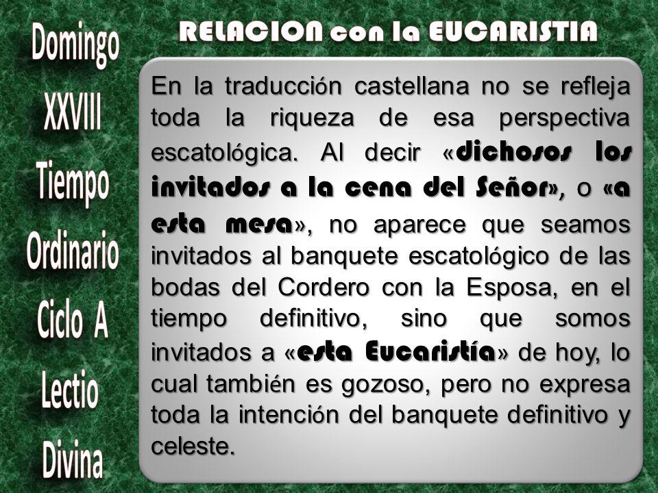 En la traducci ó n castellana no se refleja toda la riqueza de esa perspectiva escatol ó gica.