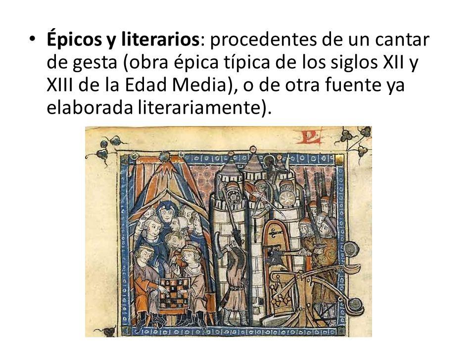 Épicos y literarios: procedentes de un cantar de gesta (obra épica típica de los siglos XII y XIII de la Edad Media), o de otra fuente ya elaborada li