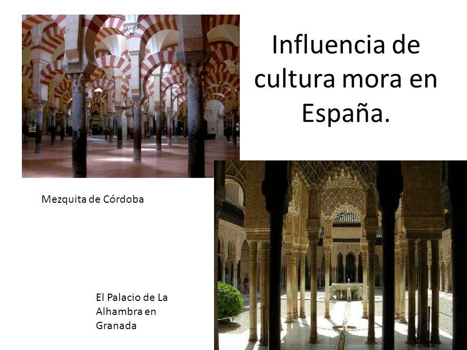 Influencia de cultura mora en España. Mezquita de Córdoba El Palacio de La Alhambra en Granada