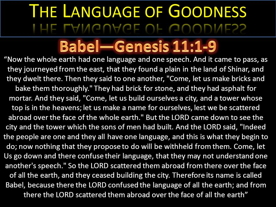 Now the whole earth had one language and one speech. And it came to pass, as they journeyed from the east, that they found a plain in the land of Shin