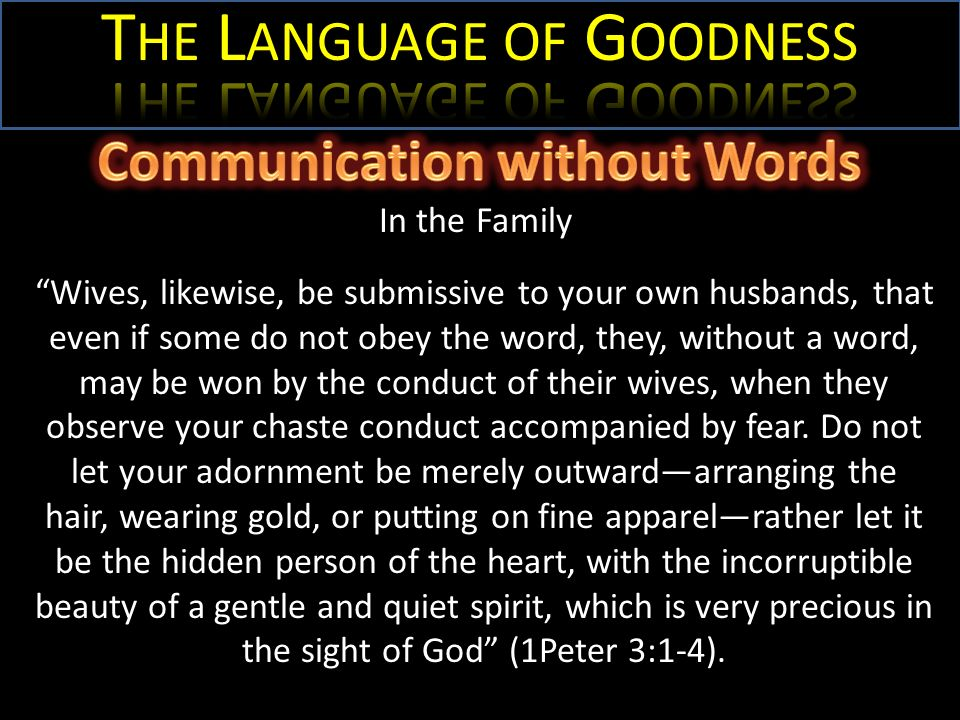 In the Family Wives, likewise, be submissive to your own husbands, that even if some do not obey the word, they, without a word, may be won by the con